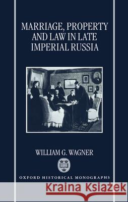 Marriage, Property, and Law in Late Imperial Russia William G. Wagner 9780198204473