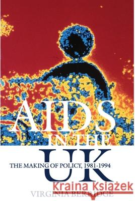 AIDS in the UK : The Making of Policy, 1981-1994 Virginia Berridge 9780198204732