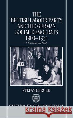 The British Labour Party and the German Social Democrats 1900-1931 Stefan Berger 9780198205005
