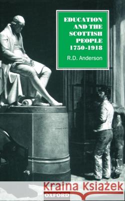 Education and the Scottish People, 1750-1918 Robert D. Anderson Pamela Anderson Lee R. D. Anderson 9780198205159