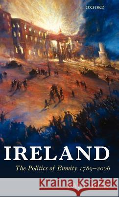Ireland : The Politics of Enmity 1789-2006 Paul Bew 9780198205555