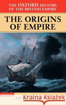 The Oxford History of the British Empire: The Origins of the Empire Nicholas Canny Alaine Low 9780198205623