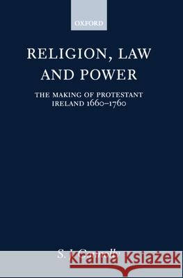 Religion, Law, and Power: The Making of Protestant Ireland 1660-1760 S. J. Connolly 9780198205876