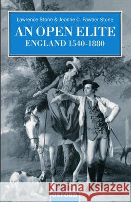 Open Elite: England 1540-1880 Lawrence Stone Jeanne C. Fawtier Stone 9780198206071 Clarendon Press