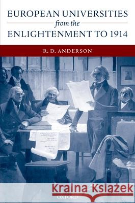 European Universities from the Enlightenment to 1914 R. D. Anderson 9780198206606