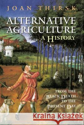 Alternative Agriculture: A History: From the Black Death to the Present Day Joan Thirsk 9780198206620