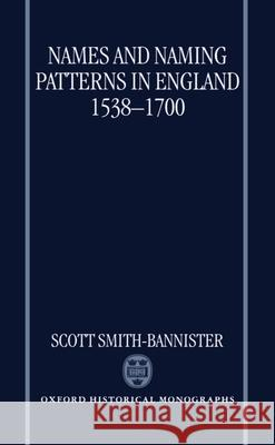 Names and Naming Patterns in England 1538-1700 Scott Smith-Bannister 9780198206637 Oxford University Press, USA
