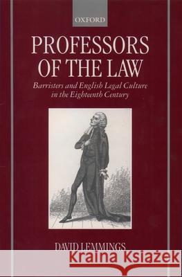 Professors of the Law: Barristers and English Legal Culture in the Eighteenth Century David Lemmings 9780198207214