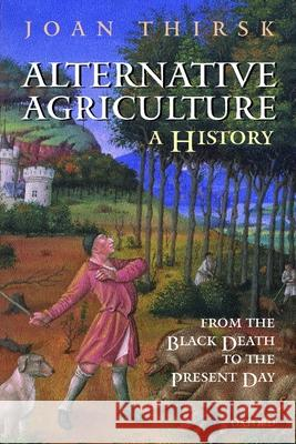 Alternative Agriculture: A History: From the Black Death to the Present Day Joan Thirsk 9780198208136