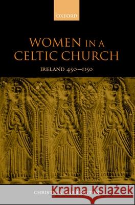 Women in a Celtic Church : Ireland 450-1150 Christina Harrington 9780198208235
