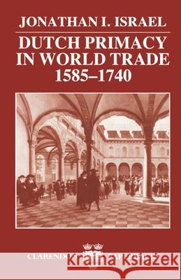 Dutch Primacy in World Trade, 1585-1740 Jonathan I. Israel 9780198211396