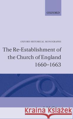 The Re-Establishment of the Church of England 1660 -1663 I. M. Green 9780198218678