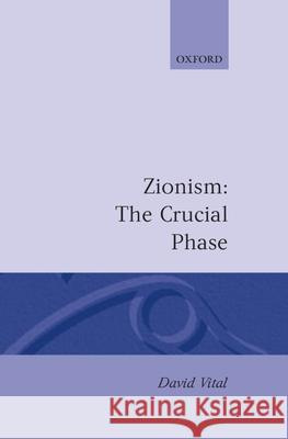 Zionism: The Crucial Phase David Vital 9780198219323
