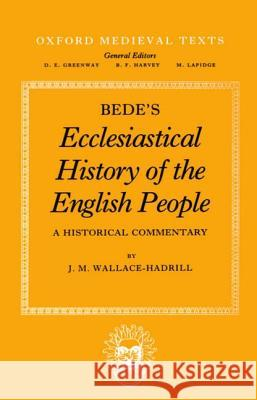Bede's Ecclesiastical History of the English People: A Historical Commentary J. M. Wallace-Hadrill J. M. Wallace-Hadrill 9780198221746 Oxford University Press, USA