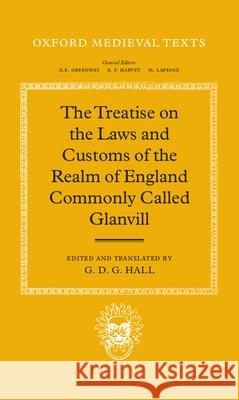 The Treatise on the Laws and Customs of the Realm of England Commonly Called Glanvill Nancy Coffelt Ranulf De Glanville M. T. Clanchy 9780198221791
