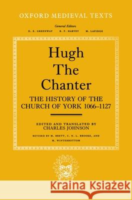 Hugh the Chanter : The History of the Church of York 1066-1127 The Chanter Hugh Hugh the Chanter                         Hugh the Chanter 9780198222132