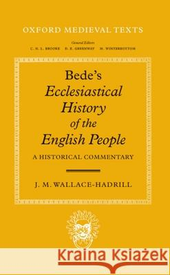 Bede's Ecclesiastical History of the English People: A Historical Commentary Bede                                     J. M. Wallace-Hadrill J. M. Wallace-Hadrill 9780198222699