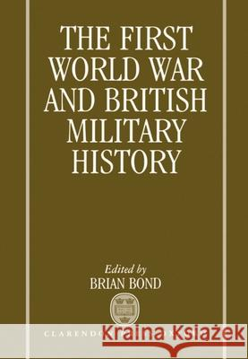 The First World War and British Military History Brian Bond 9780198222996