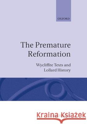 The Premature Reformation : Wycliffite Texts and Lollard History Anne Hudson 9780198227625