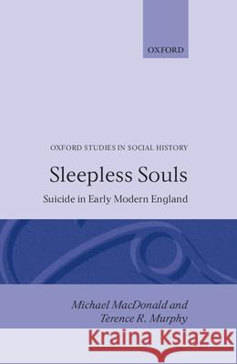 Sleepless Souls - Suicide in Early Modern England Michael MacDonald Terence R. Murphy 9780198229193