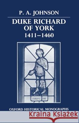Duke Richard of York 1411-1460 P. A. Johnson 9780198229469