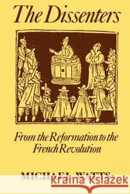 The Dissenters: Volume I: From the Reformation to the French Revolution Michael R. Watts 9780198229568
