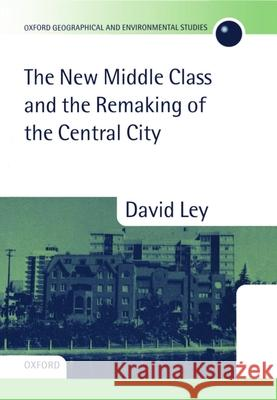 The New Middle Class and the Remaking of the Central City David Ley 9780198232926