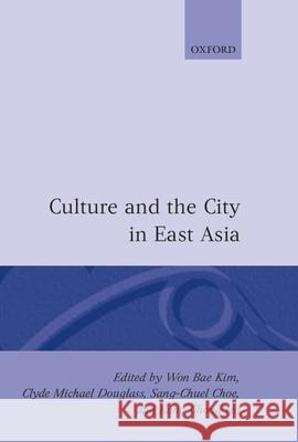 Culture and the City in East Asia Won B. Kim Sang-Chuel Choe Kong Chong Ho 9780198233589