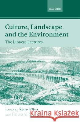 Culture, Landscape, and the Environment: The Linacre Lectures 1997 Kate Flint Howard Morphy 9780198233787