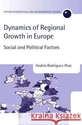 The Dynamics of Regional Growth in Europe: Social and Political Factors Andres Rodriguez-Pose 9780198233831