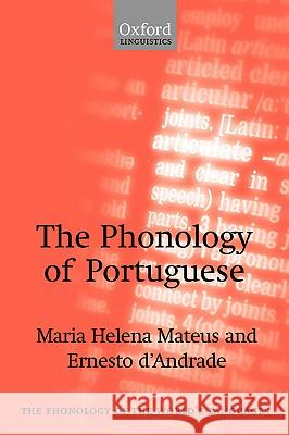 The Phonology of Portuguese Maria Helena Mira Mateus Ernesto D'Andrade 9780198235811