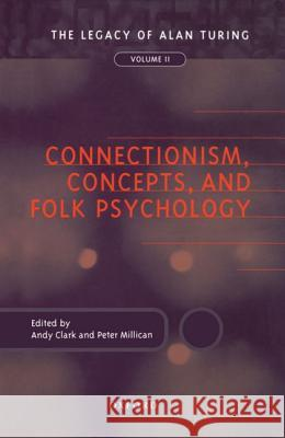 Connectionism, Concepts, and Folk Psychology : The Legacy of Alan Turing, Volume 2 Millican Clark Peter Millican Andy Clark 9780198235941