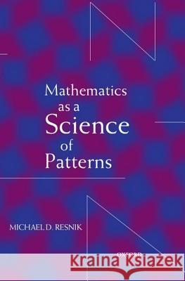 Mathematics as a Science of Patterns Michael D. Resnik 9780198236085