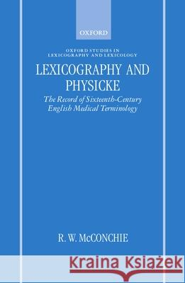 Lexicography and Physicke: The Record of Sixteenth-Century English Medical Terminology R. W. McConchie 9780198236306