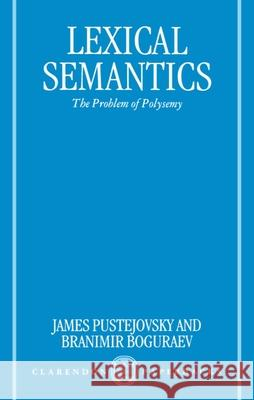 Lexical Semantics: The Problem of Polysemy Boguraev Pustejovsky James Pustejovsky Branimir Boguraev 9780198236627