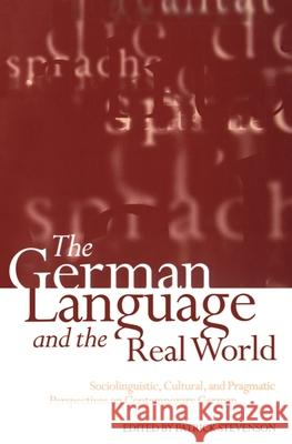 The German Language and the Real World: Sociolinguistic, Cultural, and Pragmatic Perspectives on Contemporary German Patrick Stevenson 9780198237389