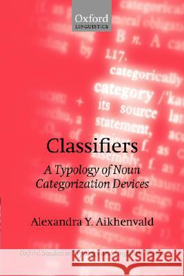 Classifiers: A Typology of Noun Categorization Devices Alexandra Y. Aikhenvald A. Y. Aikhenvald 9780198238867