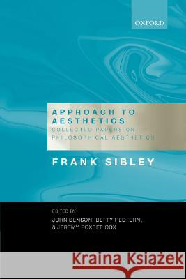 Approach to Aesthetics: Collected Papers on Philosophical Aesthetics Frank Sibley 9780198238997