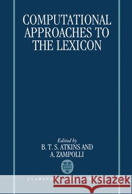 Computational Approaches to the Lexicon B. T. Atkins Antonio Zampolli A. Zampolli 9780198239796