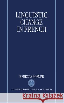 Linguistic Change in French Rebecca Posner 9780198240365