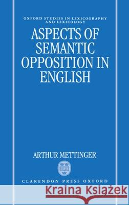 Aspects of Semantic Opposition in English Arthur Mettinger 9780198242697