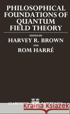 Philosophical Foundations of Quantum Field Theory Daniel W. Graham Harvey R. Brown Rom Harre 9780198242895