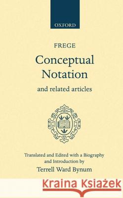 Conceptual Notation and Related Articles Gottlob Frege Terrell W. Bynum Terrell Ward Bynum 9780198243595