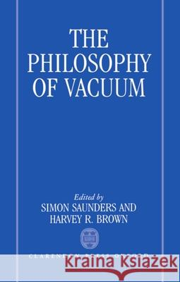 The Philosophy of Vacuum Simon W. Saunders Harvey R. Brown 9780198244493 Oxford University Press