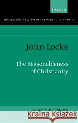 The Reasonableness of Christianity: As Delivered in the Scriptures John Locke John C. Higgins-Ciddle John C. Higgins-Biddle 9780198245254 Oxford University Press