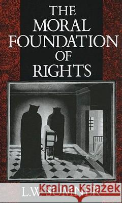 The Moral Foundation of Rights L. W. Sumner 9780198247517