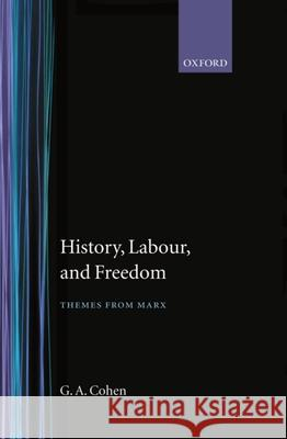 History, Labour, and Freedom: Themes from Marx G. A. Cohen Daniel James Ed. Sara Ed. James E Cohen 9780198247791