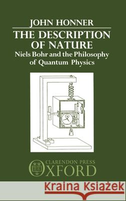 The Description of Nature : Niels Bohr and the Philosophy of Quantum Physics John Honner Niels Henrik David Bohr 9780198249764