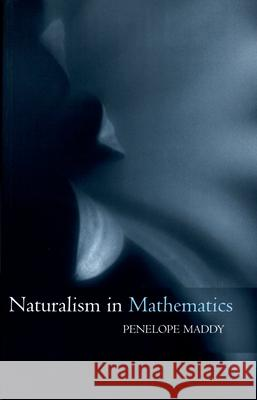 Naturalism in Mathematics Penelope Maddy 9780198250753