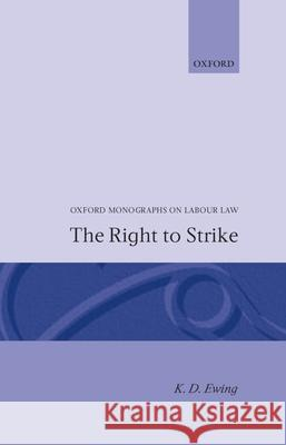 The Right to Strike Kenneth D. Ewing 9780198254393